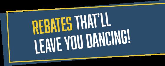 Rebates That'll Leave You Dancing